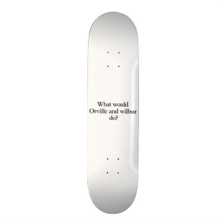 what would orville and wilbur do skate boards