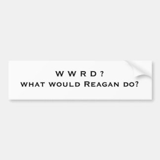 What Would Reagan Do? Bumper Sticker