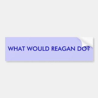 WHAT WOULD REAGAN DO? CAR BUMPER STICKER