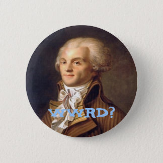 What Would Robespierre Do? 6 Cm Round Badge