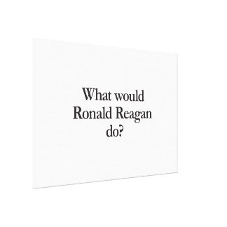 what would ronald reagan do stretched canvas print