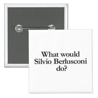 what would silvio berlusconi do pinback buttons