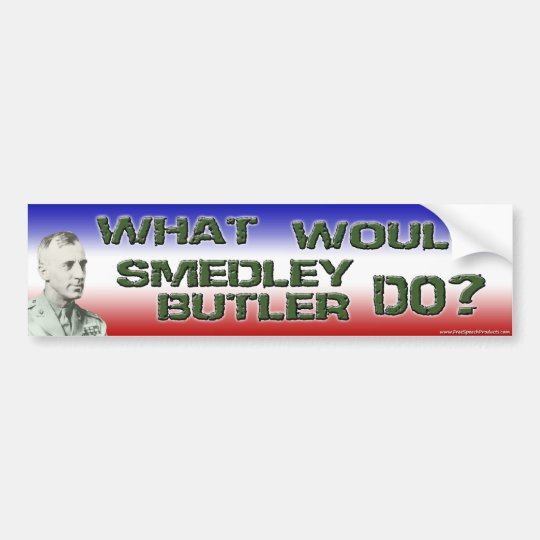 What Would Smedley Butler Do? Bumper Sticker