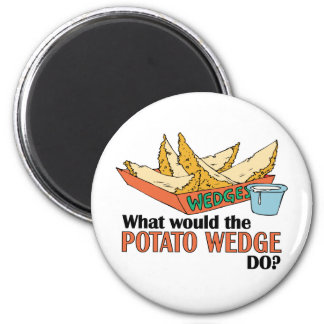What Would The Potato Wedge Do? Magnet