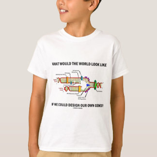 What Would The World Look Like Design Our Genes? T Shirts