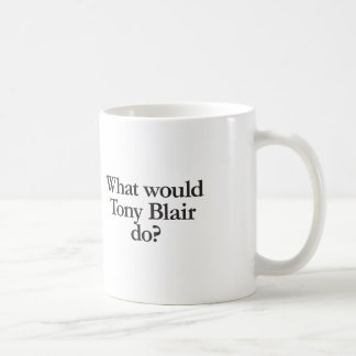 what would tony blair do coffee mug