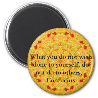 What you do not wish done to yourself, do not do.. 6 cm round magnet
