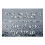 What you do today posters