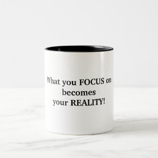 What you FOCUS onbecomesyour REALITY! Two-Tone Mug