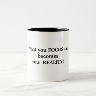 What you FOCUS onbecomesyour REALITY! Mug