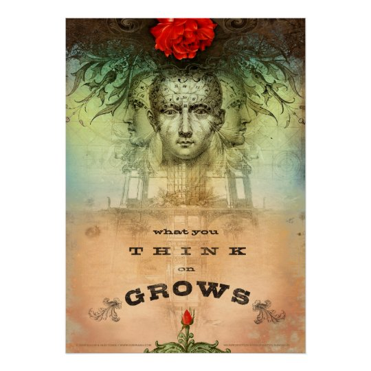 What You Think on Grows (Print) Poster