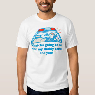 Whatcha going to do... tshirts