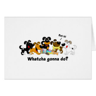 Whatcha gonna do? greeting card