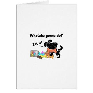 Whatcha gonna do card