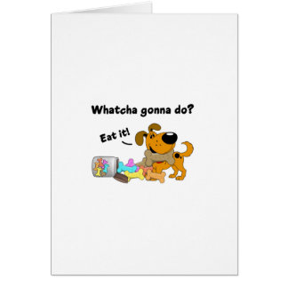 Whatcha gonna do greeting card