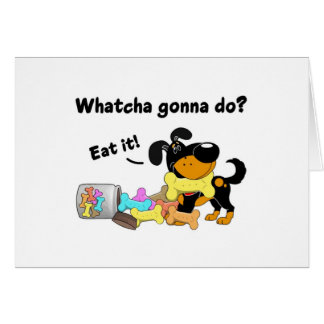 Whatcha gonna do greeting cards