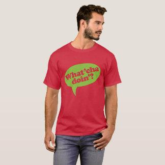 """What'cha"" T-Shirt"