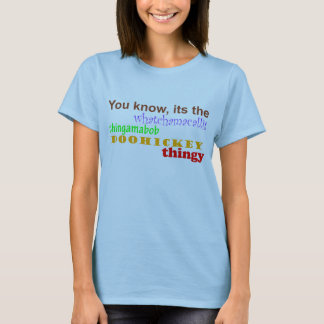 whatchamacallit thingamabob doohickey thingy T-Shirt