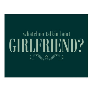 Whatchoo talkin bout girlfriend postcard