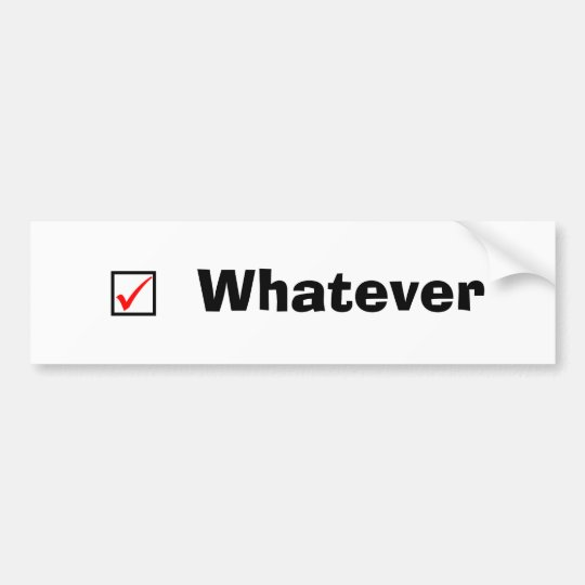 """Whatever"" Bumper Sticker"