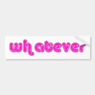 Whatever Bumper Sticker