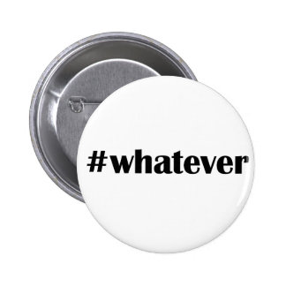 #whatever Button Pin -Statement, Quote