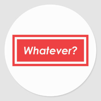 Whatever? Classic Round Sticker