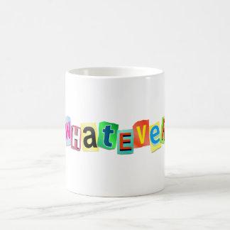 Whatever. Coffee Mug