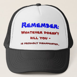 Whatever doesn't kill you ... trucker hat