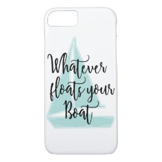 Whatever Floats Your Boat iPhone 7 Case