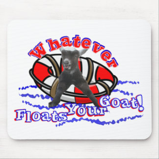 Whatever Floats Your Goat Mouse Pad