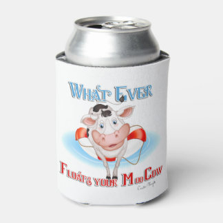Whatever Floats Your Moo Cow Can Cooler