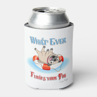 Whatever Floats Your Pug Can Cooler