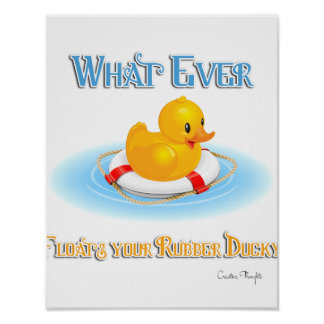 Whatever Floats Your Rubber Ducky Poster