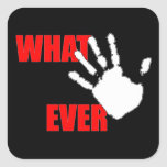 Whatever. Funny and Cynical Insult. Square Sticker