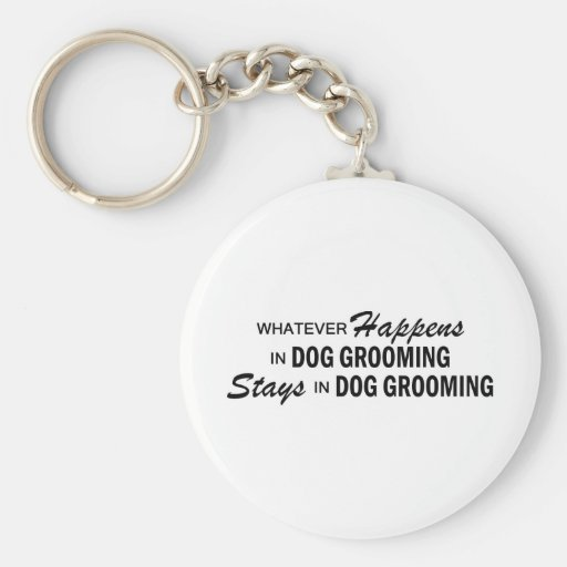 Whatever Happens - Dog Grooming Key Chains