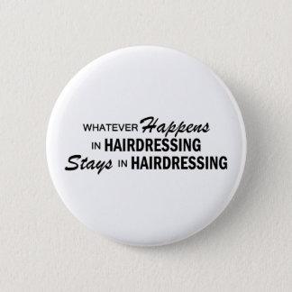 Whatever Happens - Hairdressing 6 Cm Round Badge