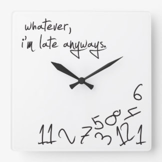 Whatever I m Late Anyways Square Wall Clock