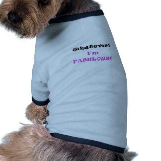 Whatever I'm Fabulous Doggie T Shirt