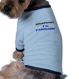 Whatever I'm Fabulous Pet T Shirt