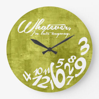 Whatever, I'm late anyway Clocks