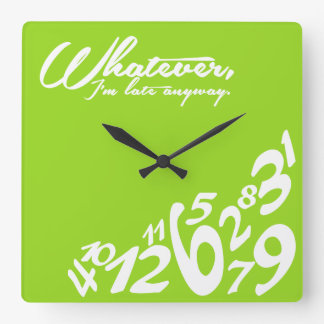Whatever, I'm late anyway - lime green Square Wall Clock