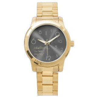 whatever, I'm late anyway - Modern Wrist Watch