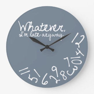 Whatever, I'm Late Anyway - Slate Grey Large Clock