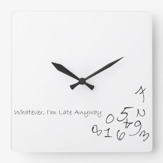 Whatever, I'm Late Anyway Square Wall Clock