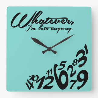Whatever, I'm late anyway - tiff blue Square Wall Clock