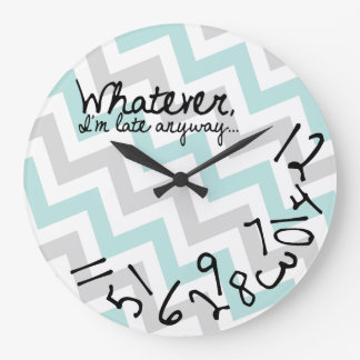 Whatever, I'm late anyways - blue and gray chevron Large Clock