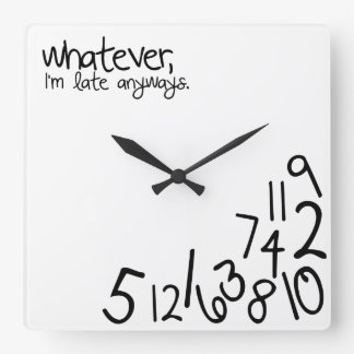 whatever, i'm late anyways clock