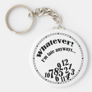 Whatever! I'm late anyways... funny humor Basic Round Button Key Ring
