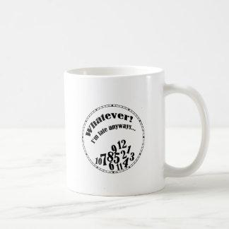 Whatever! I'm late anyways... funny humor Coffee Mug